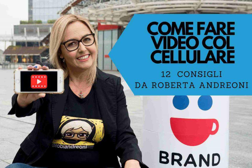 Come fare video con il cellulare consigli da Roberta Andreoni