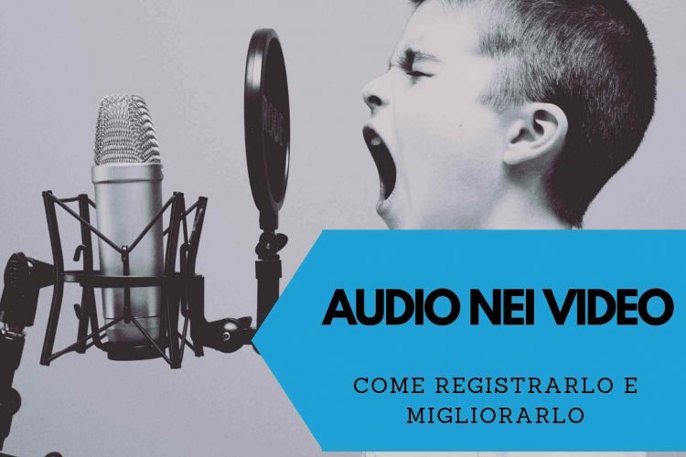 AUDIO NEI VIDEO COME MIGLIORARLO E REGISTRARLO