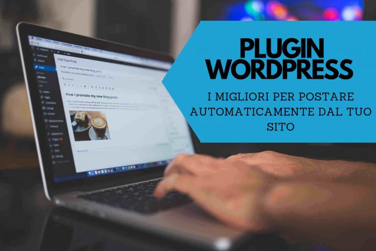 Plugin WordPress i 10 migliori per automatizzare i post